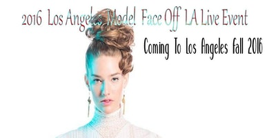 2017 Los Angeles Model Face Off Modeling Event Casting Calls