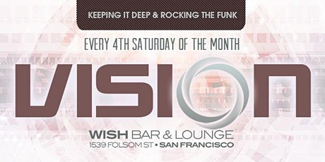 VISION - 4th Saturdays at Wish SF tickets