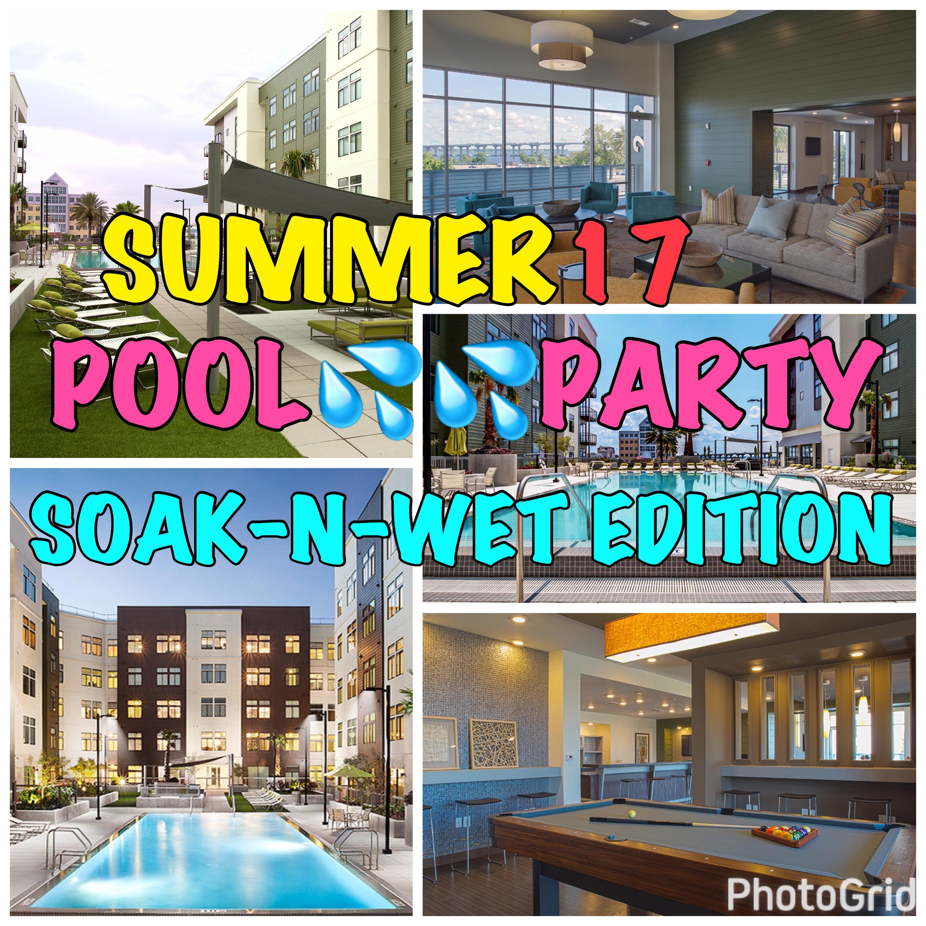"SUMMER 17' POOL PARTY ""Soak-n-Wet Edition"""
