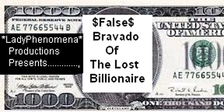 *LadyPhenomena* Presents~False Bravado Of The Lost Billionaire~Est. 2000* tickets