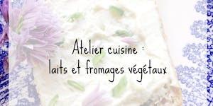 Atelier cuisine : laits et fromages végétaux faits...