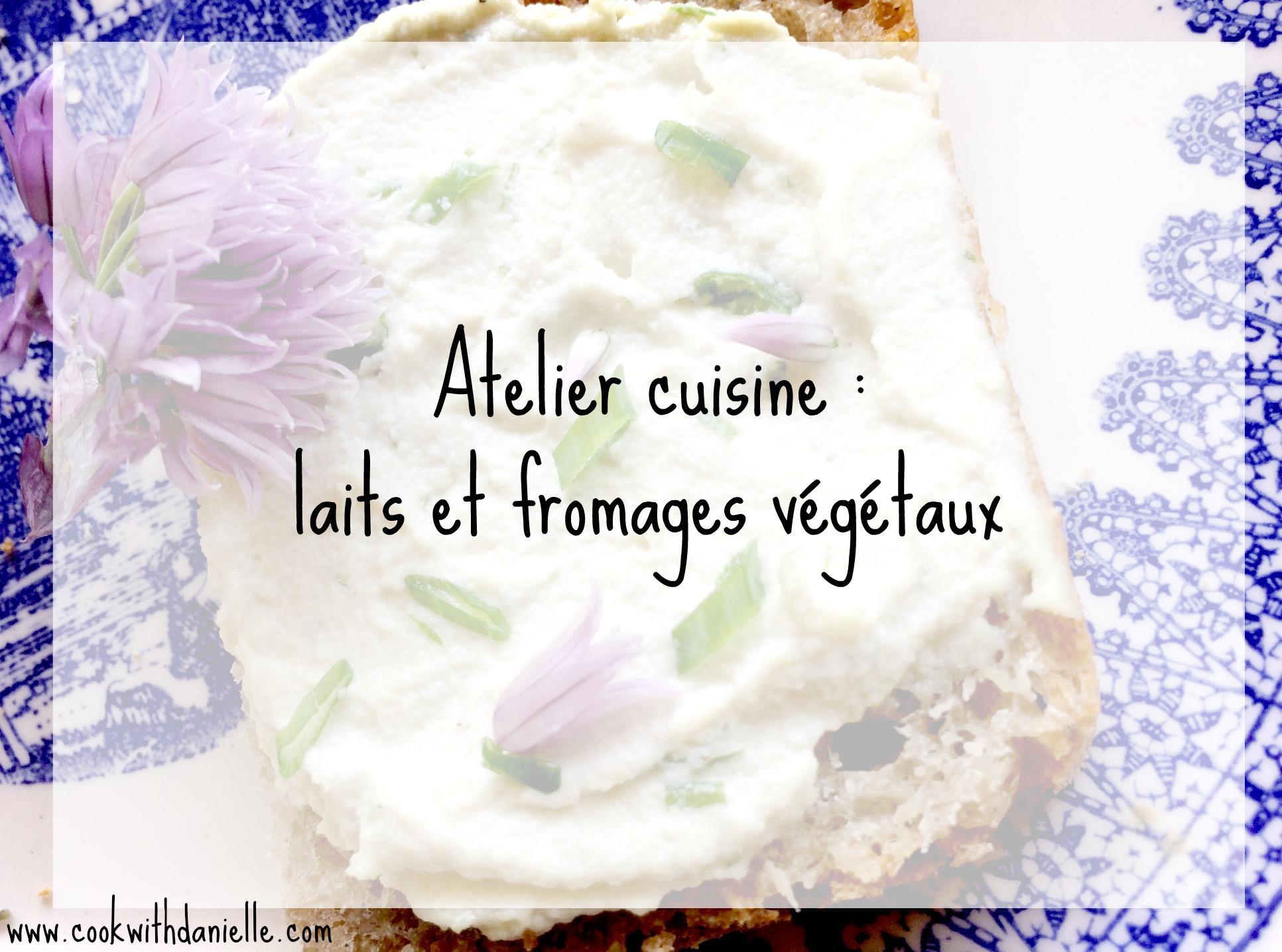 Atelier cuisine : laits et fromages végétaux