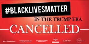 CANCELLED: #BlackLivesMatter in the Trump Era, with...