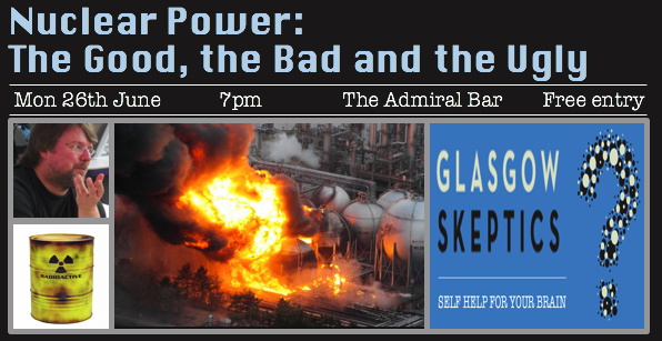 Glasgow Skeptics Presents: Nuclear Power: The