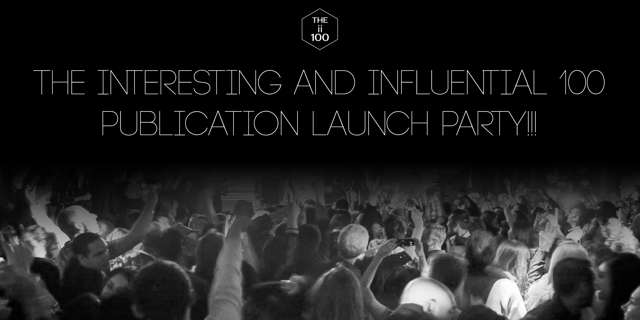 The Interesting and Influential 100 Magazine (The ii 100) Launch Party!