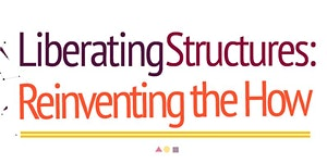 Liberating Structures: Reinventing the How 3-Day...