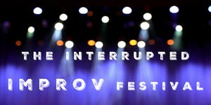 The Interrupted Improv Festival - Thursday, July 13th...