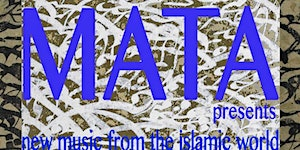 MATA Presents: New Music from the Islamic World