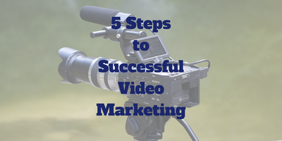 5 Steps to successful video marketing