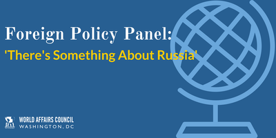 Foreign Policy Panel: 'There's Something About Russia'