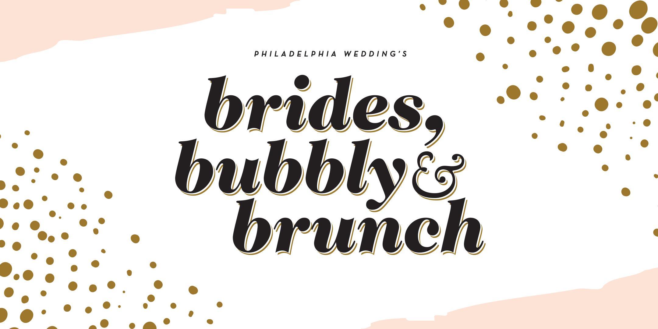 Philadelphia Wedding's Brides, Bubbly & Brunc