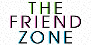 The Friend Zone Live! 2 Year Anniversary Show