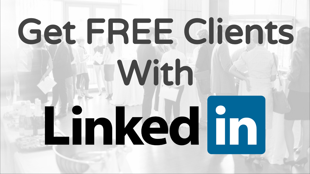 Get Clients w/LinkedIn (Free Training) Busine