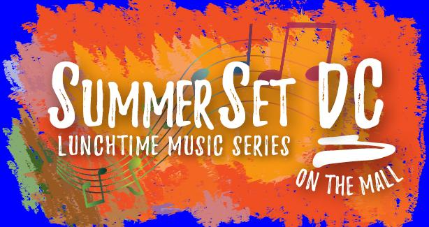 SummerSet DC 2017: Lunchtime Music Series on