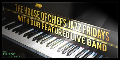 Jazz Fridays @ The House of Chiefs