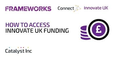 Accessing Innovate UK Funding  – Frameworks Workshop