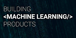 Building Machine Learning Products