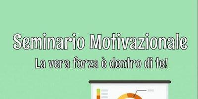 Seminari Motivazionali - La forza è dentro di te!