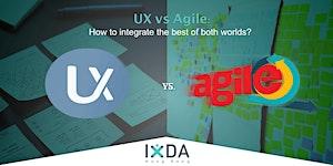 IxDAHK XTRAM - UX vs.AGILE : How to Integrate the Best...
