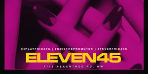 Fever Fridays @Elleven45 this Friday Night