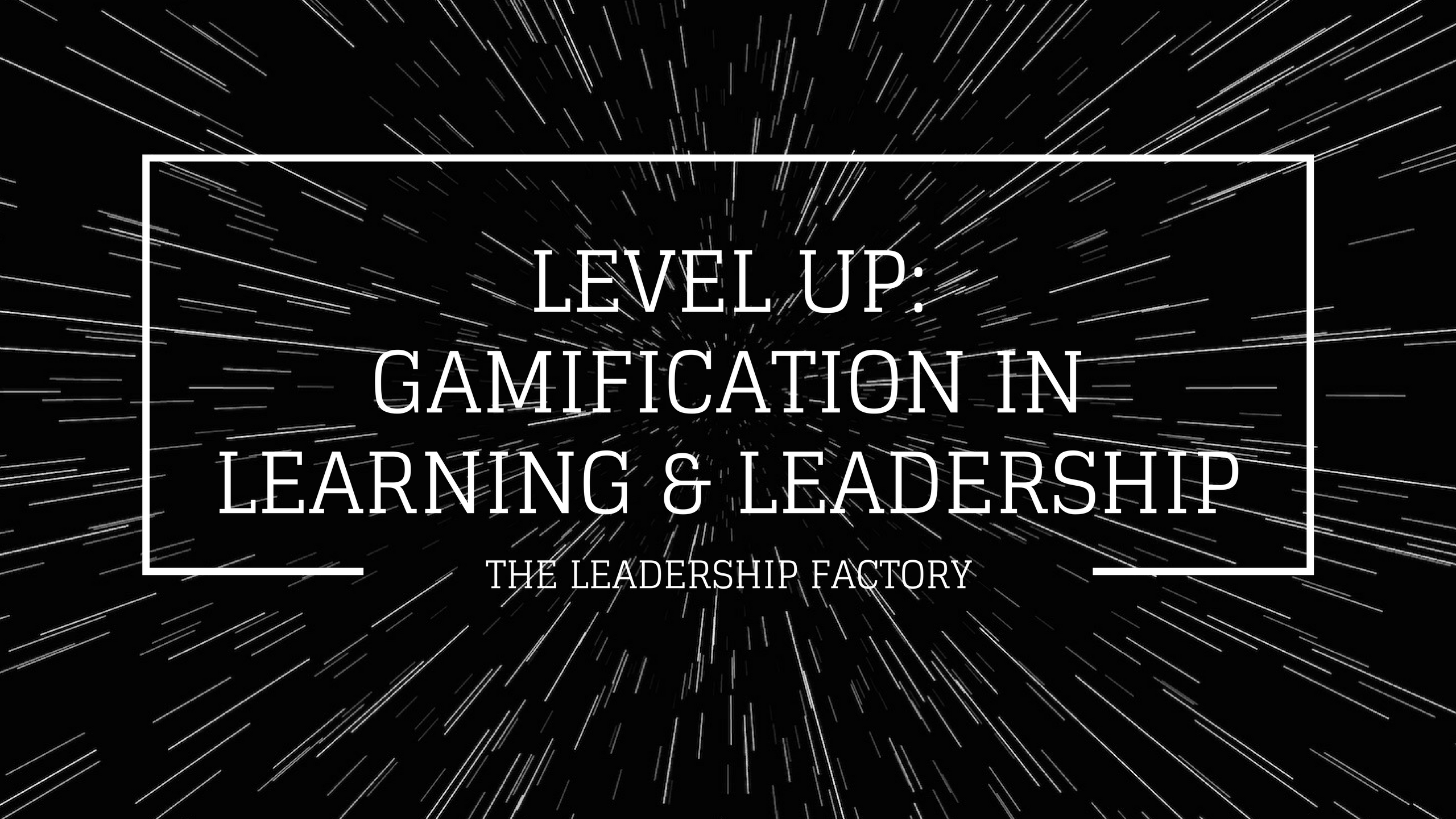 Level Up: Gamification in Learning & Leadersh
