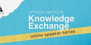Aphasia Institute Knowledge Exchange Speaker Series:...
