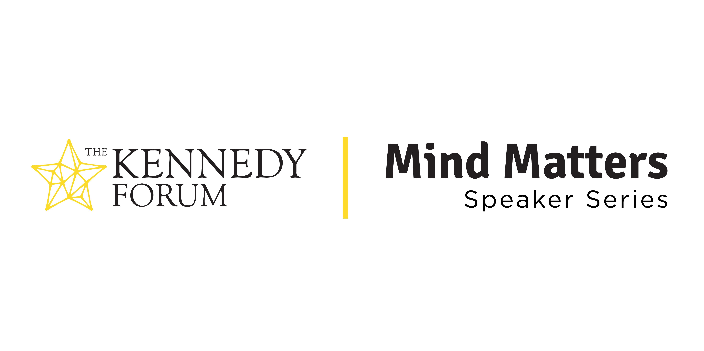 The Kennedy Forum Mind Matters Speaker Series