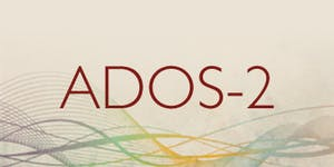 Autism Diagnostic Observation Schedule II (ADOS-2)...