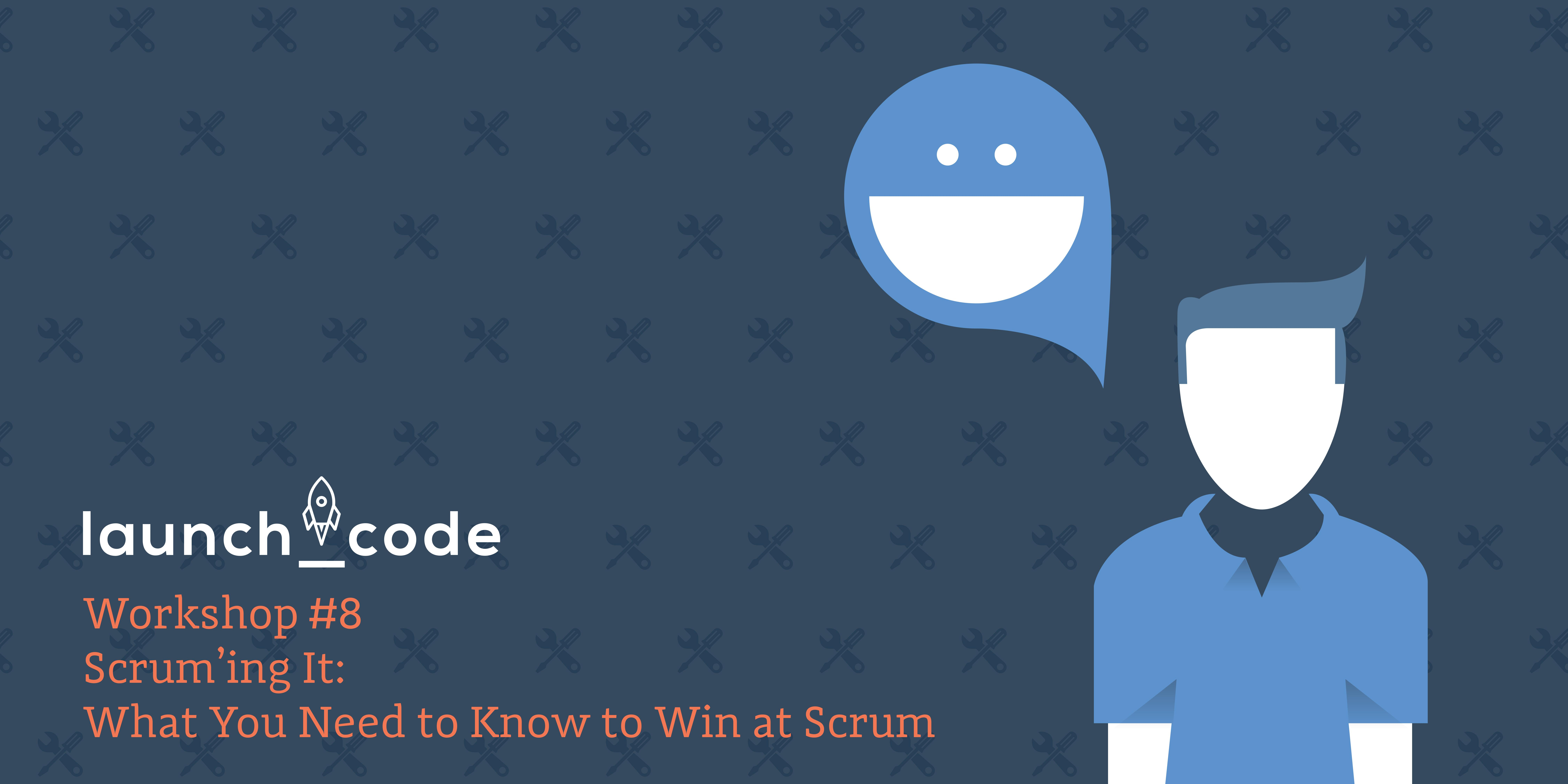 Workshop #8: Scrum'ing It: What You Need to K