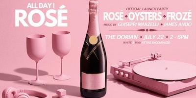All Day I Rosé -The Dorian SF - Rosé, Oysters, Music, Frosé