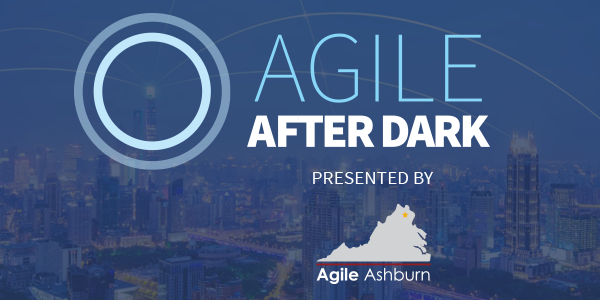 Agile After Dark- Presented by Agile Ashburn