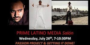 Wed, 7/26, PRIME LATINO MEDIA Salon, Passion Project:...