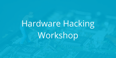 Hardware Hacking Workshop tickets