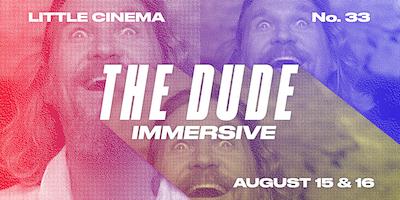 Little Cinema No 33: The Dude (Immersive)