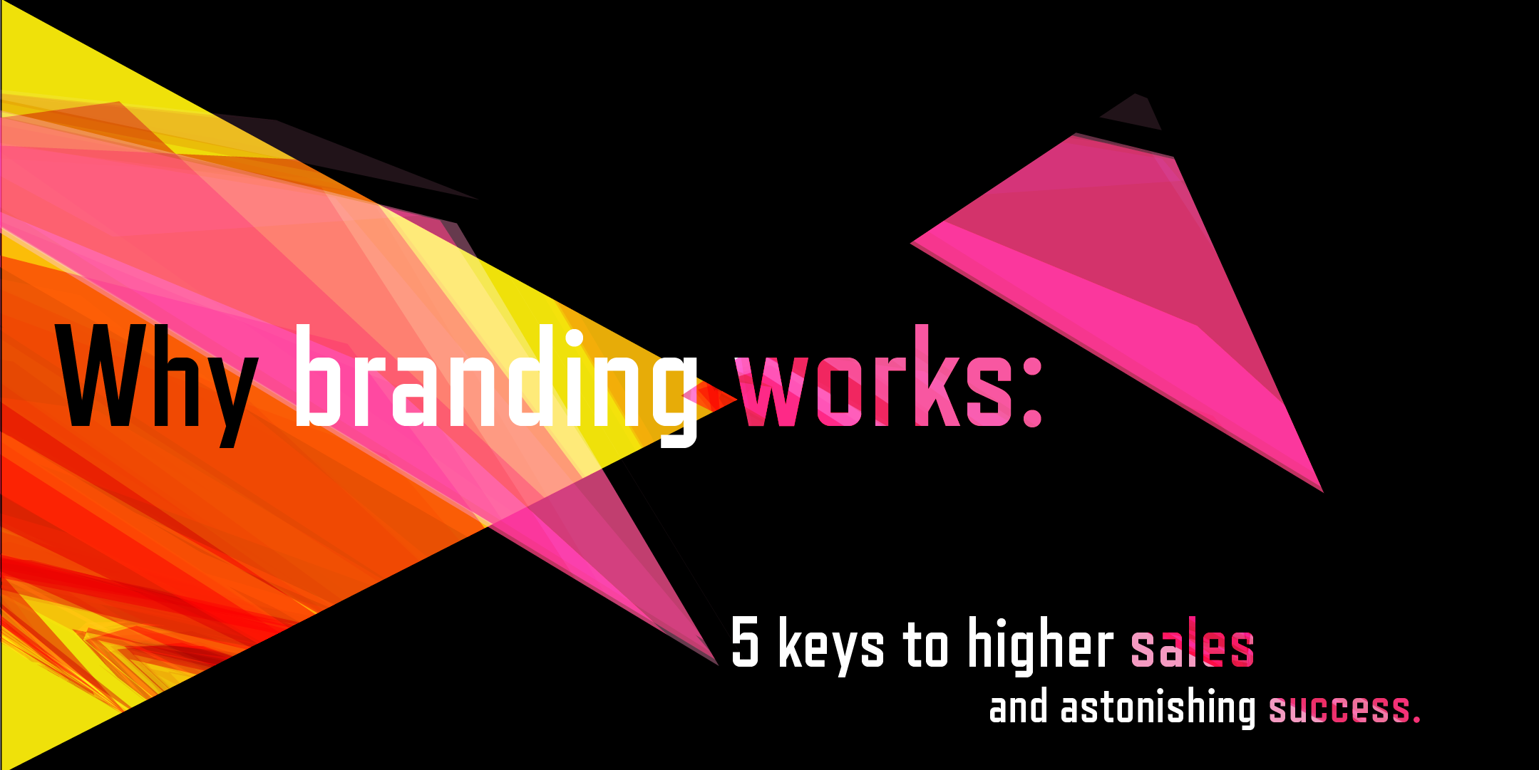 Why branding works: the 5 keys to higher sales and astonishing success (9-14)