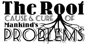 The Root Cause & Cure of Mankind's Problems (8 week...