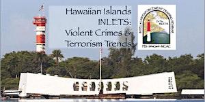 Hawaiian Islands INLETS: Violent Crimes & Terrorism...