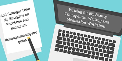 Writing For My Sanity, Therapeutic Writing and Meditation Workshop