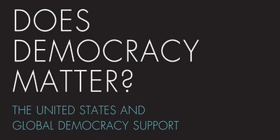 Does Democracy Matter? The United States and Global Democracy Support