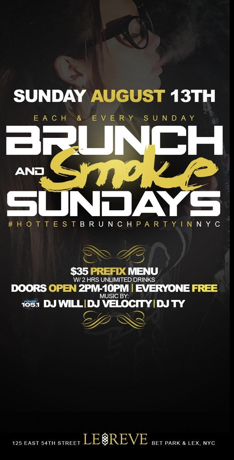 CEO FRESH PRESENTS:  BRUNCH N SMOKE  SUNDAY'S (BRUNCH & DAY PARTY) AT LE REVE NYC