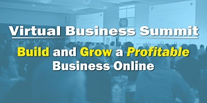 Virtual Business Summit - Build and Grow a Profitable...