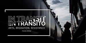 In Transit / En Tránsito - Arts, Migration, Resistance