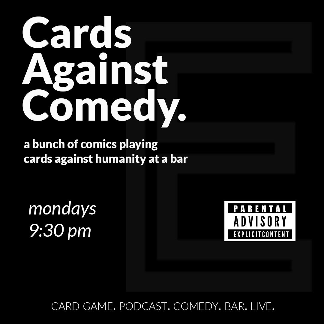 Cards Against Comedy.