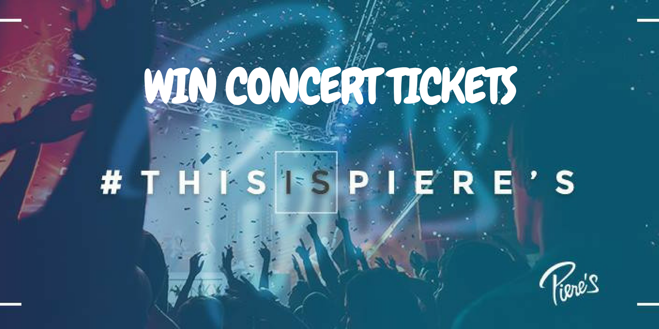 Win Piere's Concert Tickets!
