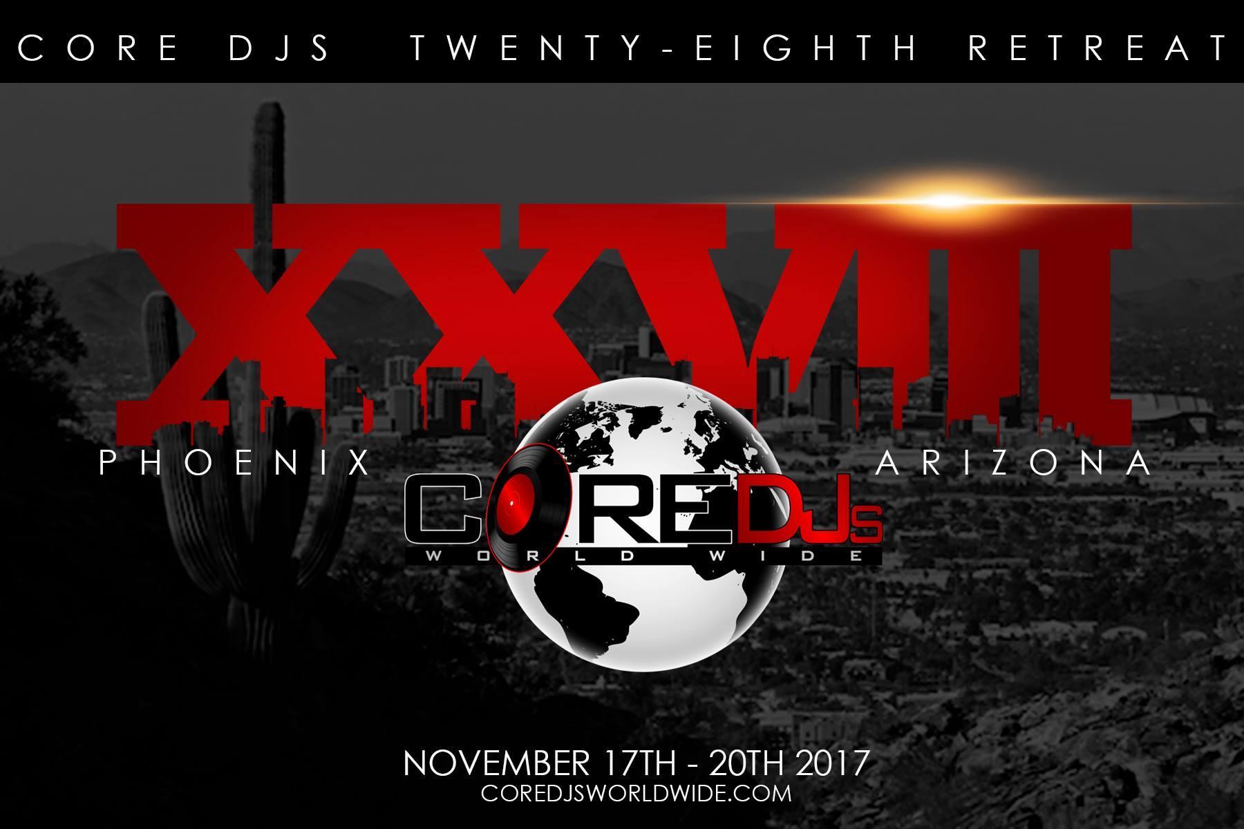 The Core DJ's Retreat 28, Phoenix Arizona @OfficialCoreDJs #Core28PHX