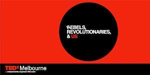 TEDxMelbourne - Rebels, Revolutionaries and Us