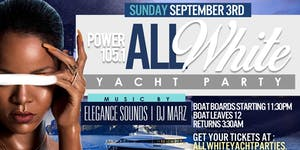 POWER 105 ALL WHITE YACHT PARTY DJ WILL SEPT 3RD The...
