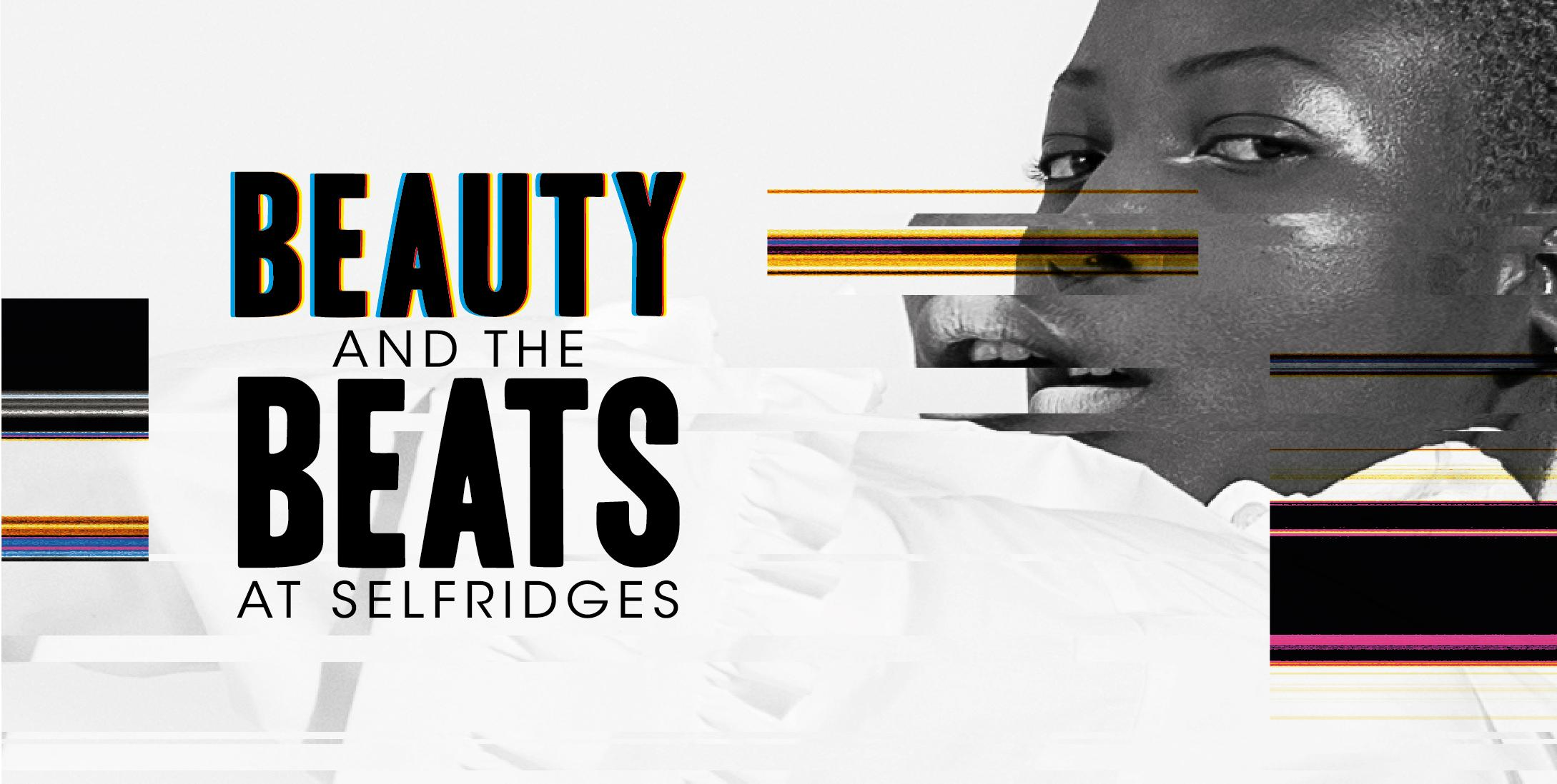 Beauty & the Beats at Selfridges - London