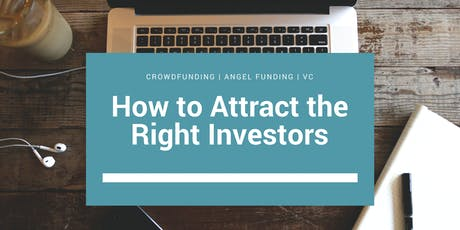 How to Attract the Right Investors: Crowdfunding | Angel Funding | VC tickets