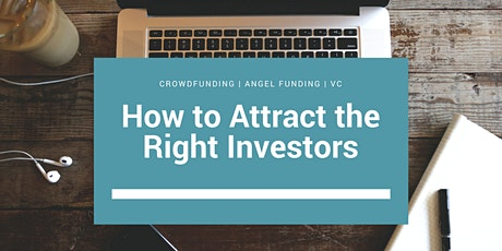 How to Attract the Right Investors: Crowdfunding • Angel Funding • VC tickets